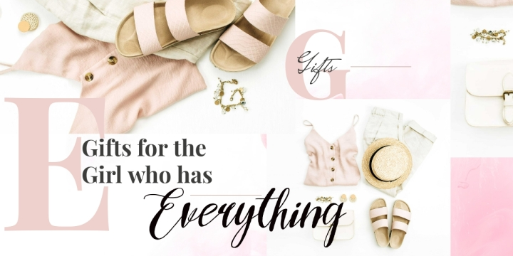 Gifts for the Girl who hasEverything